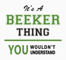 It's a BEEKER thing, you wouldn't understand !! by itsmine