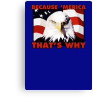 Because 'merica that's why (american patriot) Canvas Print