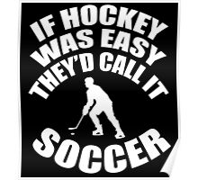 If hockey was easy they'd call it soccer Poster