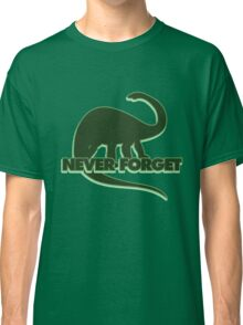 Never Forget Dinosaur Reminder Classic T-Shirt