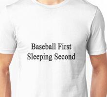 Baseball First Sleeping Second  Unisex T-Shirt