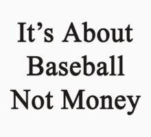 It's About Baseball Not Money  by supernova23