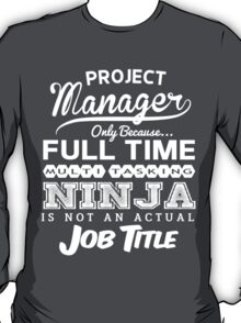 Ninja Project Manager T-shirt T-Shirt