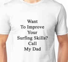 Want To Improve Your Surfing Skills? Call My Dad  Unisex T-Shirt