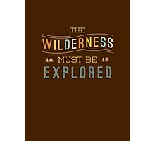 The Wilderness Must Be Explored Photographic Print