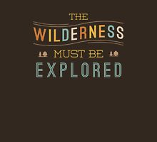 The Wilderness Must Be Explored Unisex T-Shirt