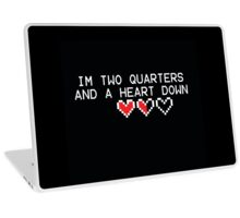 I'm Two Quarters And A Heart Down Laptop Skin