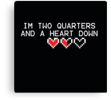 I'm Two Quarters And A Heart Down Canvas Print