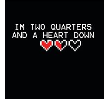 I'm Two Quarters And A Heart Down Photographic Print