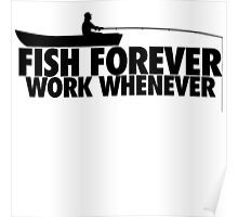 Fish Forever Work Whenever Poster