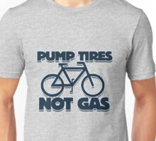 Pump Tires, Not Gas Unisex T-Shirt