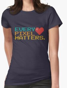 Every Pixel Matters Womens Fitted T-Shirt