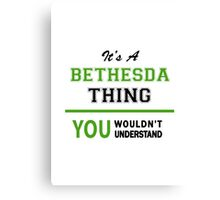It's a BETHESDA thing, you wouldn't understand !! Canvas Print