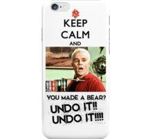 Spike - Keep Calm and You made a bear?? UNDO IT!! iPhone Case/Skin