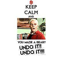Spike - Keep Calm and You made a bear?? UNDO IT!! Photographic Print