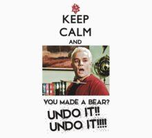 Spike - Keep Calm and You made a bear?? UNDO IT!! T-Shirt