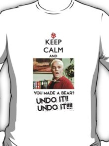 Spike - Keep Calm and You made a bear?? UNDO IT!! T-Shirt