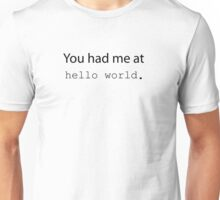 "You had me at ""Hello World"". (Light edition) Unisex T-Shirt"