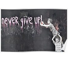 """""""never give up!"""" Poster"""