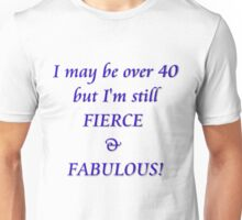 I may be over 40 but I'm still Fierce & Fabulous! T-Shirt