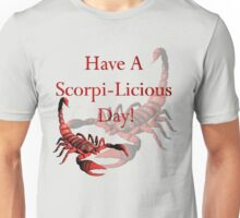 Have A Scorpi-Licious Day! Unisex T-Shirt