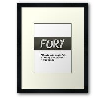 Fury - Ideals quote  Framed Print
