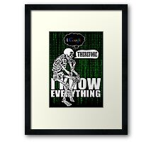 I google, therefore i know everything. Framed Print