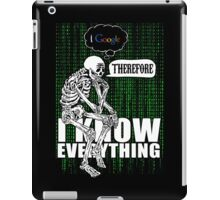 I google, therefore i know everything. iPad Case/Skin