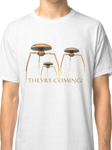 They're Coming! Classic T-Shirt