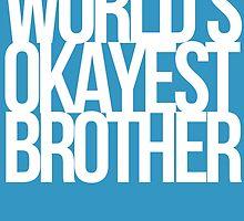Worlds Okayest Brother by quinnwentz777