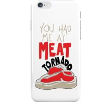 you had me at meat tornado iPhone Case/Skin