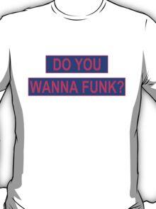 Do You Wanna Funk? T-Shirt