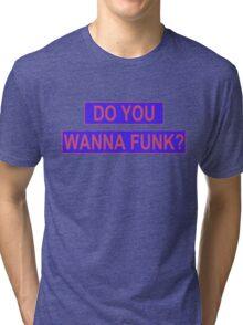 Do You Wanna Funk? Tri-blend T-Shirt