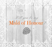 Will you be my maid of honour? by KeriiLynne