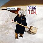 Okay, Winter . . . Bring it on! by PETER GROSS