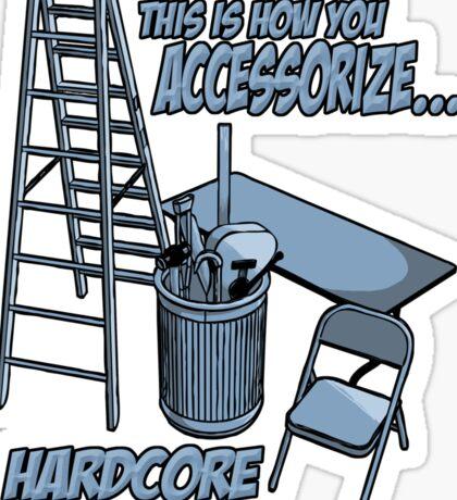 Hardcore accessorizing Sticker