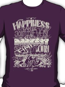 Happiness can be Found in the Darkest of Times (Light) T-Shirt