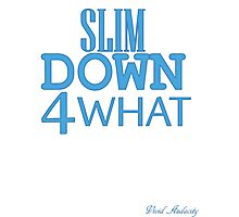 SLIM DOWN 4 WHAT Photographic Print