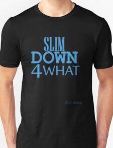 SLIM DOWN 4 WHAT Unisex T-Shirt