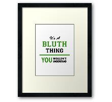 It's a BLUTH thing, you wouldn't understand !! Framed Print