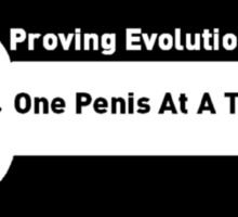 Proving Evolution One Penis at a Time Sticker