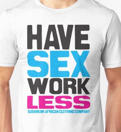 Have Sex Work Less T-Shirt