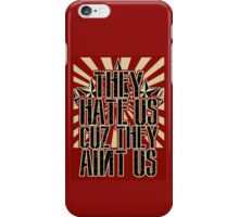 They Hate Us Cuz They Ain't Us iPhone Case/Skin