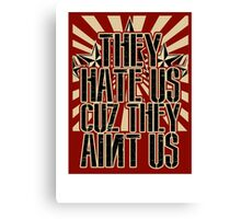 They Hate Us Cuz They Ain't Us Canvas Print