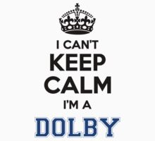 I cant keep calm Im a DOLBY by icant