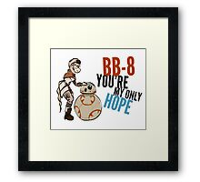 BB-8 You're my Only Hope Framed Print