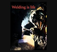 Welding is Life Unisex T-Shirt