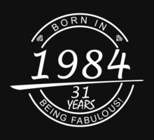 BORN IN 1984 31 YEARS BEING FABULOUS by BADASSTEES