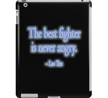 Lao Tzu, The best fighter is never angry. Combat, Ju Jitsu, Karate, Kung Fu, Boxing, Wrestling, MMA, Martial Arts iPad Case/Skin