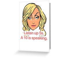 Listen up 5s, a 10 is speaking Greeting Card